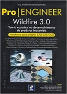 PRO/ENGINEER - WILDFIRE 3.0 - TEORIA E PRATICA NO