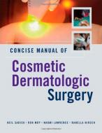 Concise Manual Of. Cosmetic Dermatologic Surgery