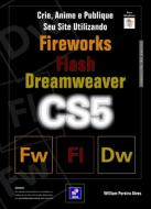 Crie, Anime E Publique Seu Site Utilizando Fireworks Cs5, Flash Cs5 E Dreamweaver Cs5 - 1ª Ed. 2010