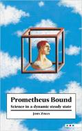 PROMETHEUS BOUND. SCIENCE IN A DYNAMIC STEADY STAT