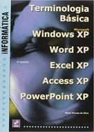 Terminologia Basica - Ms Windows Xp - Word Xp - Excel Xp - Access Xp - Powerpoint Xp - 1ª Ed. 2006
